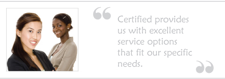 Certified provides us with excellent service options that fit our specific needs.